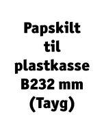 Papskilt til B232 mm plastkasse Tayg